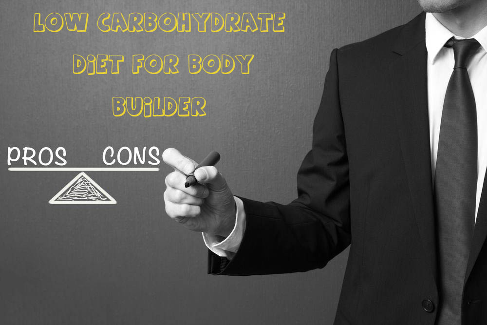 What are the Pros and Cons of Low Carbohydrate Diet for Body Builder?